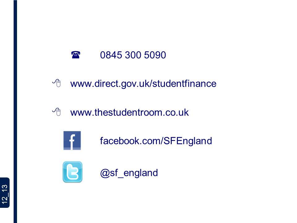 12_13 0845 300 5090 www.direct.gov.uk/studentfinance www.thestudentroom.co.uk facebook.com/SFEngland @sf_england