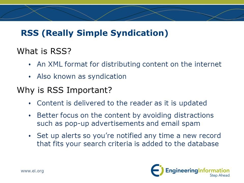 www.ei.org RSS (Really Simple Syndication) What is RSS? An XML format for distributing content on the internet Also known as syndication Why is RSS Im