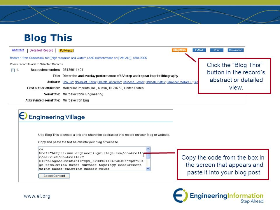www.ei.org Blog This Click the Blog This button in the records abstract or detailed view. Copy the code from the box in the screen that appears and pa