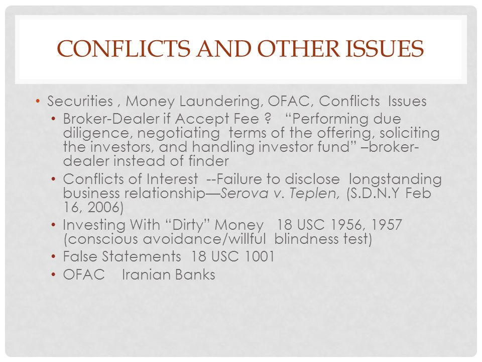CONFLICTS AND OTHER ISSUES Securities, Money Laundering, OFAC, Conflicts Issues Broker-Dealer if Accept Fee ? Performing due diligence, negotiating te