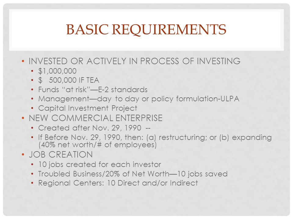BASIC REQUIREMENTS INVESTED OR ACTIVELY IN PROCESS OF INVESTING $1,000,000 $ 500,000 IF TEA Funds at riskE-2 standards Managementday to day or policy