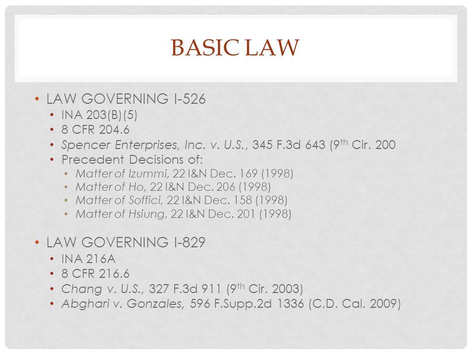 BASIC LAW LAW GOVERNING I-526 INA 203(B)(5) 8 CFR 204.6 Spencer Enterprises, Inc. v. U.S., 345 F.3d 643 (9 th Cir. 200 Precedent Decisions of: Matter