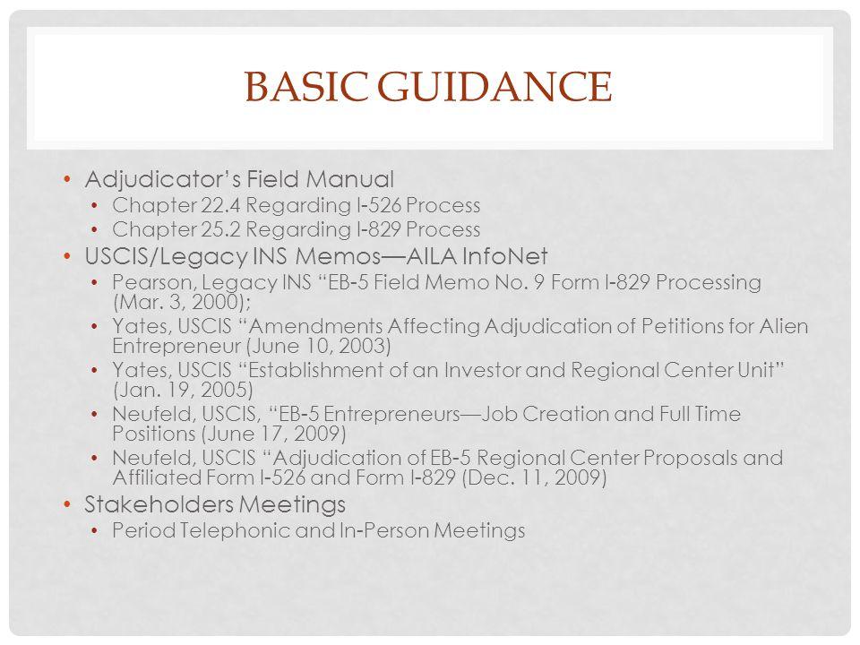BASIC GUIDANCE Adjudicators Field Manual Chapter 22.4 Regarding I-526 Process Chapter 25.2 Regarding I-829 Process USCIS/Legacy INS MemosAILA InfoNet Pearson, Legacy INS EB-5 Field Memo No.