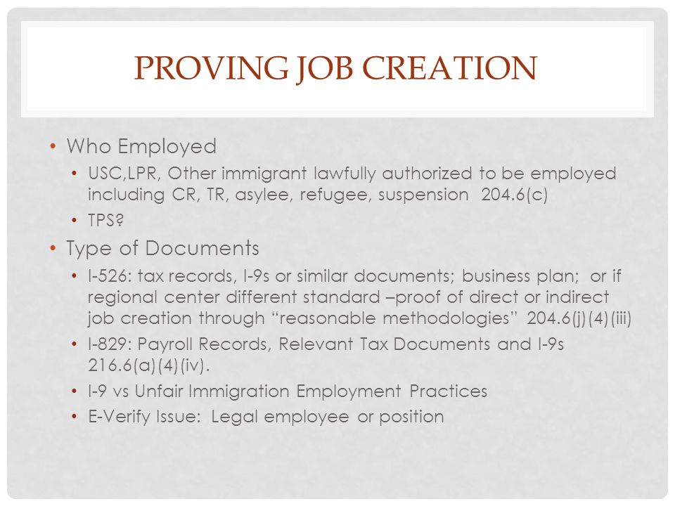 PROVING JOB CREATION Who Employed USC,LPR, Other immigrant lawfully authorized to be employed including CR, TR, asylee, refugee, suspension 204.6(c) T