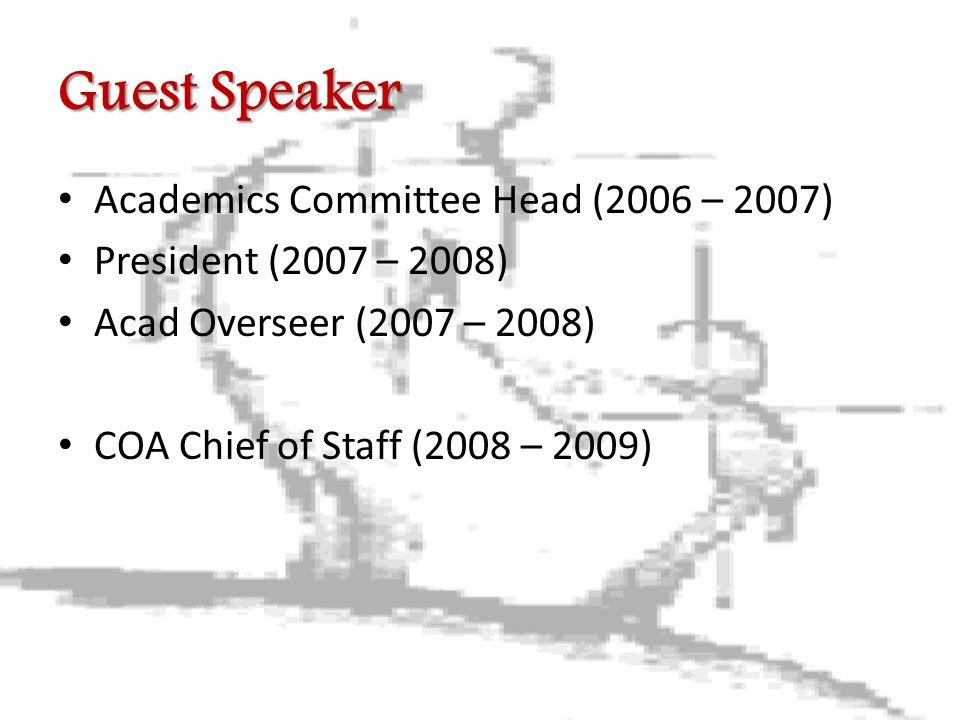 Guest Speaker Academics Committee Head (2006 – 2007) President (2007 – 2008) Acad Overseer (2007 – 2008) COA Chief of Staff (2008 – 2009)