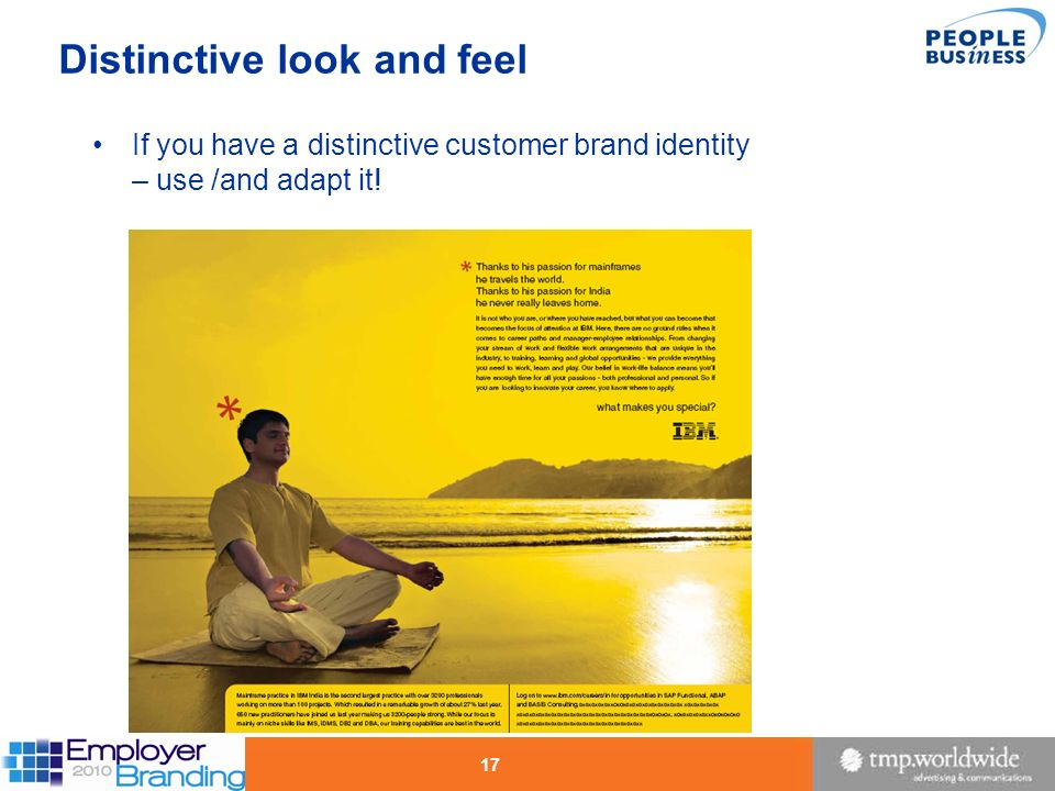 17 Distinctive look and feel If you have a distinctive customer brand identity – use /and adapt it!