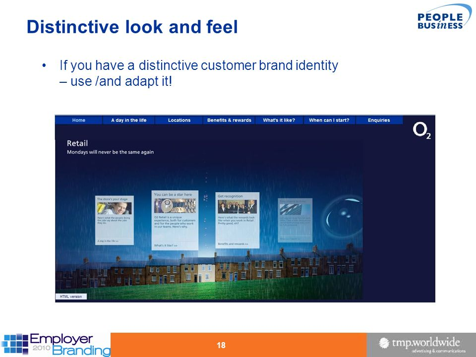 18 Distinctive look and feel If you have a distinctive customer brand identity – use /and adapt it!