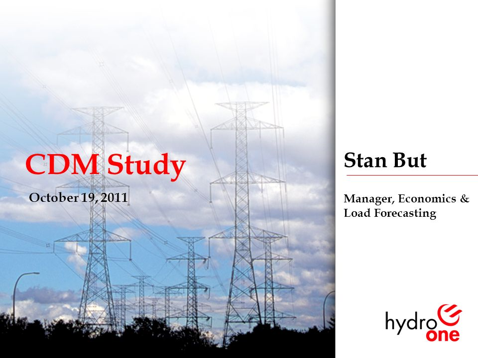 1 CDM Study October 19, 2011 Stan But Manager, Economics & Load Forecasting