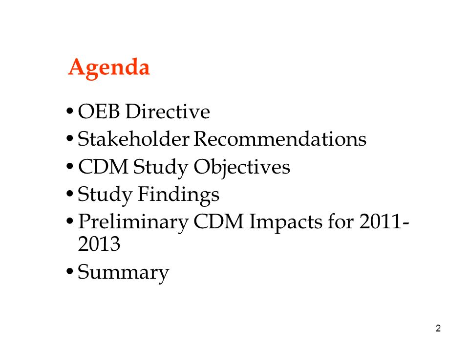 2 Agenda OEB Directive Stakeholder Recommendations CDM Study Objectives Study Findings Preliminary CDM Impacts for 2011- 2013 Summary