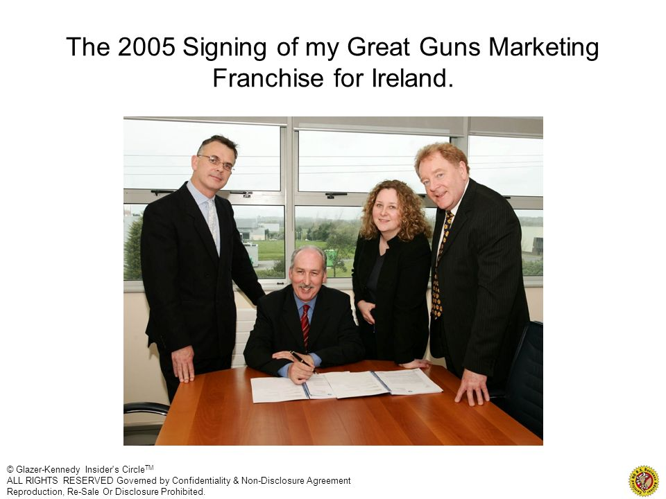 The 2005 Signing of my Great Guns Marketing Franchise for Ireland.