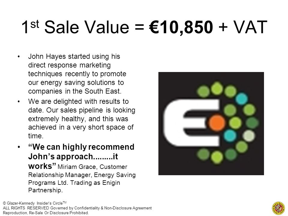 1 st Sale Value = 10,850 + VAT John Hayes started using his direct response marketing techniques recently to promote our energy saving solutions to co