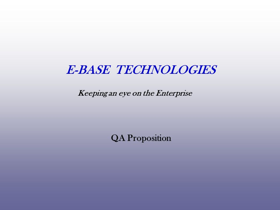 Keeping an eye on the Enterprise QA Proposition E-BASE TECHNOLOGIES