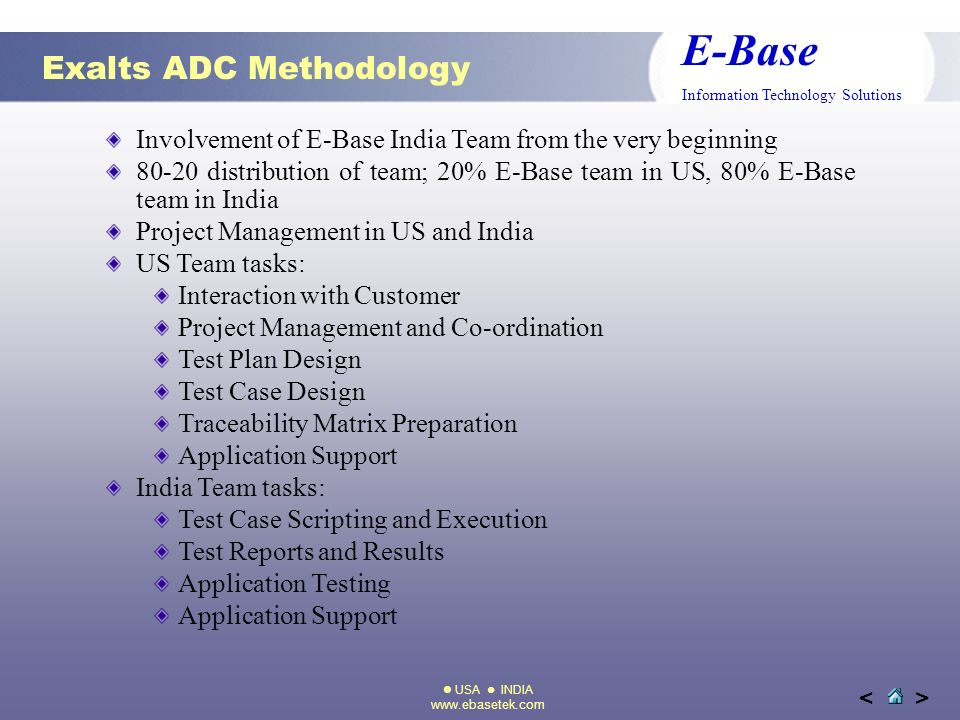 USA INDIA www.ebasetek.com E-Base Information Technology Solutions >< Exalts ADC Methodology Involvement of E-Base India Team from the very beginning
