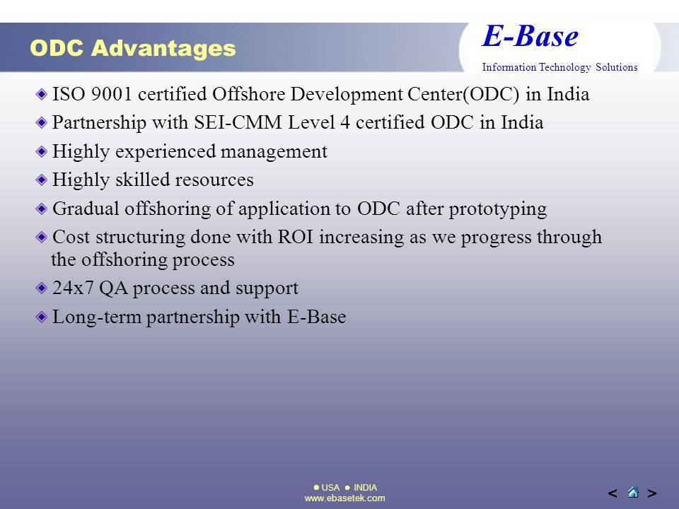 USA INDIA www.ebasetek.com E-Base Information Technology Solutions >< ODC Advantages ISO 9001 certified Offshore Development Center(ODC) in India Part