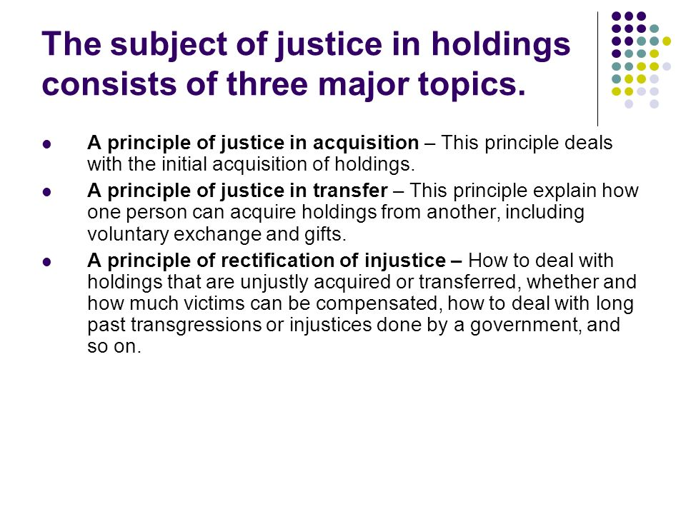 The subject of justice in holdings consists of three major topics.