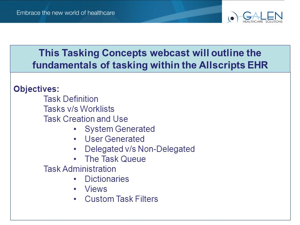 - Tasks are similar to a to-do list – reminders to perform an action or provide information - Tasks are not part of patients chart, but can be copied to note if a permanent record is needed - There are system generated tasks that come delivered with the AEEHR; tasks can also be manually generated by users - Task Lists and Worklists are different WHAT IS A TASK?