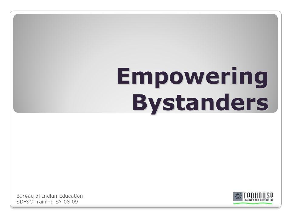 Bureau of Indian Education SDFSC Training SY 08-09 Three Reasons to Focus on Bystander Behavior 1.
