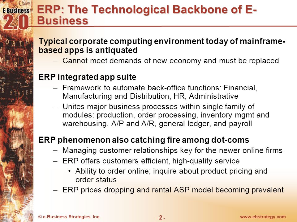 © e-Business Strategies, Inc.www.ebstrategy.com - 2 - ERP: The Technological Backbone of E- Business Typical corporate computing environment today of