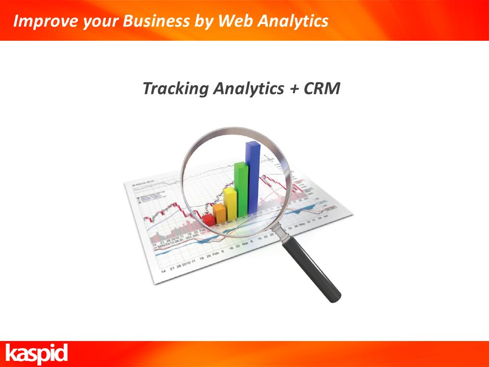Improve your Business by Web Analytics Tracking Analytics + CRM