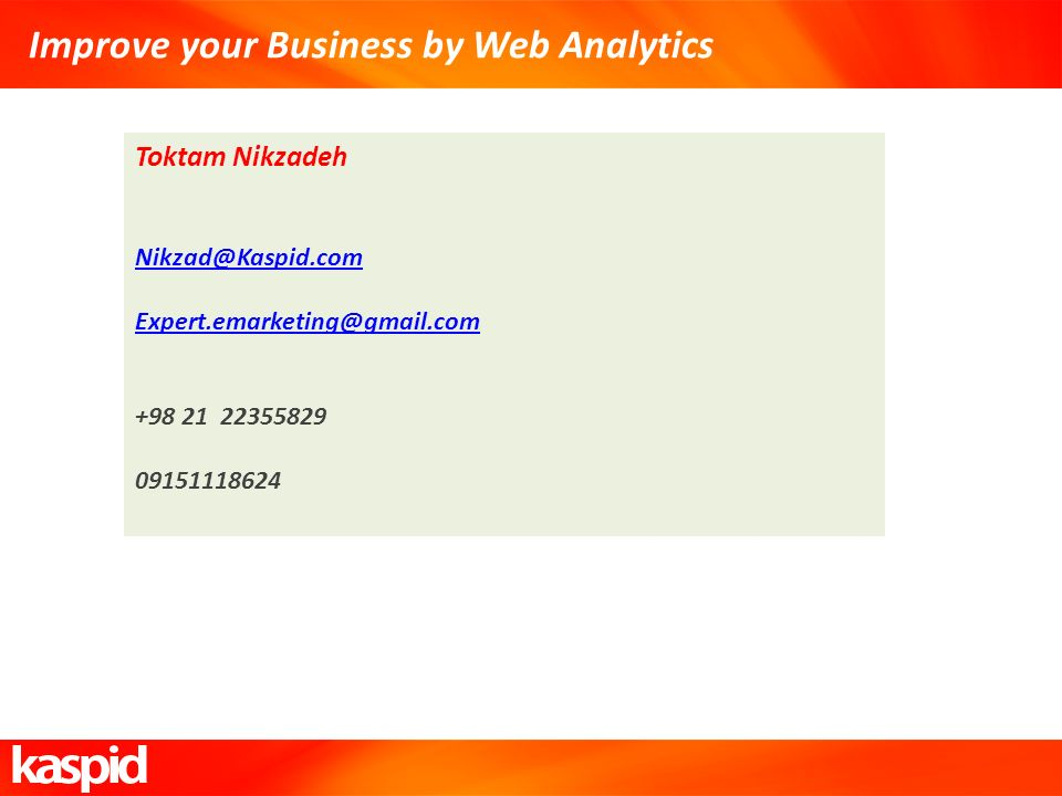 Thank You Toktam Nikzadeh Nikzad@Kaspid.com Expert.emarketing@gmail.com +98 21 22355829 09151118624