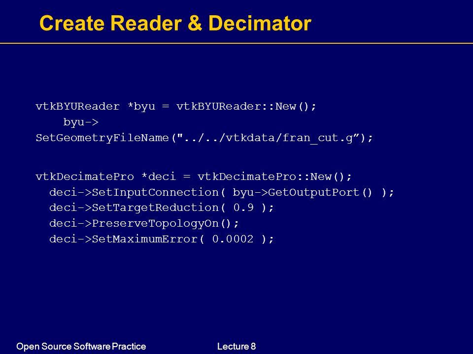 Open Source Software PracticeLecture 8 Create Reader & Decimator vtkBYUReader *byu = vtkBYUReader::New(); byu-> SetGeometryFileName(