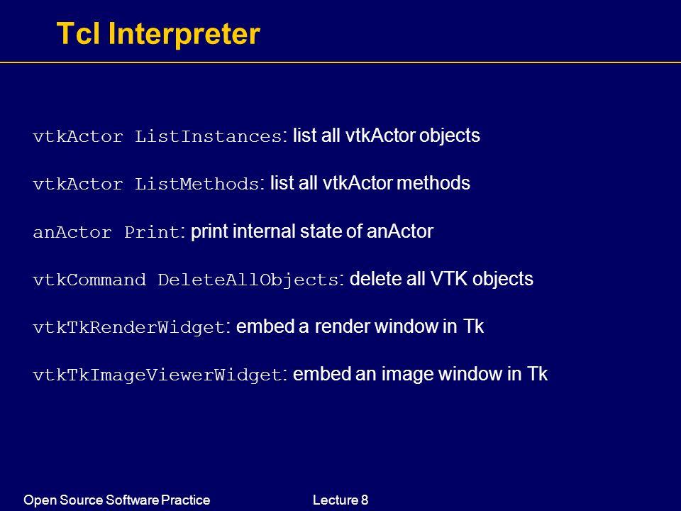 Open Source Software PracticeLecture 8 Tcl Interpreter vtkActor ListInstances : list all vtkActor objects vtkActor ListMethods : list all vtkActor met
