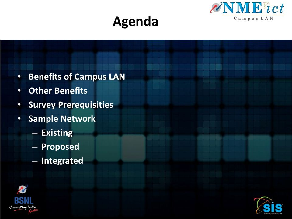 Benefits of Campus LAN Other Benefits Survey Prerequisities Sample Network – Existing – Proposed – Integrated Agenda