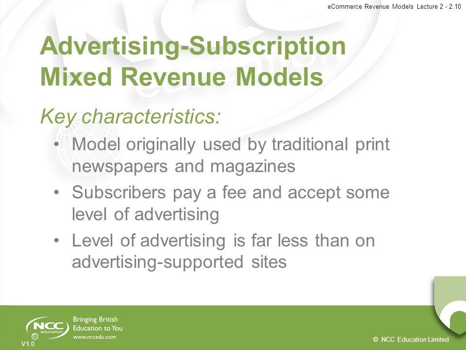 © NCC Education Limited V1.0 eCommerce Revenue Models Lecture 2 - 2.10 Advertising-Subscription Mixed Revenue Models Key characteristics: Model origin