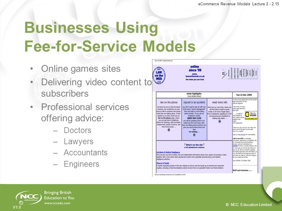 © NCC Education Limited V1.0 eCommerce Revenue Models Lecture 2 - 2.15 Businesses Using Fee-for-Service Models Online games sites Delivering video con