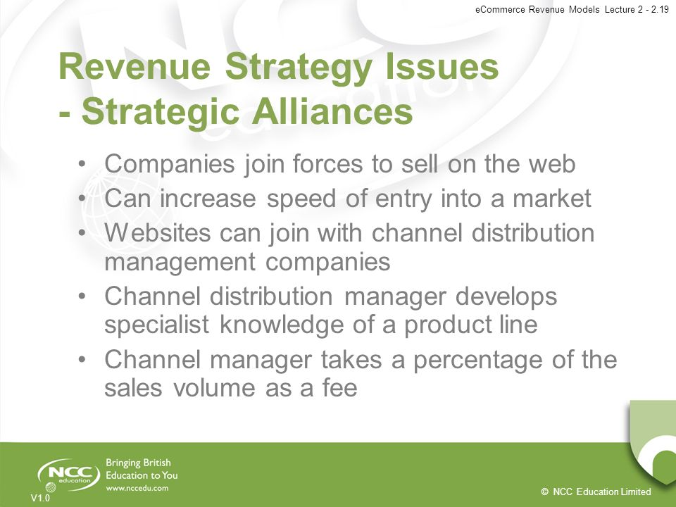 © NCC Education Limited V1.0 eCommerce Revenue Models Lecture 2 - 2.19 Revenue Strategy Issues - Strategic Alliances Companies join forces to sell on