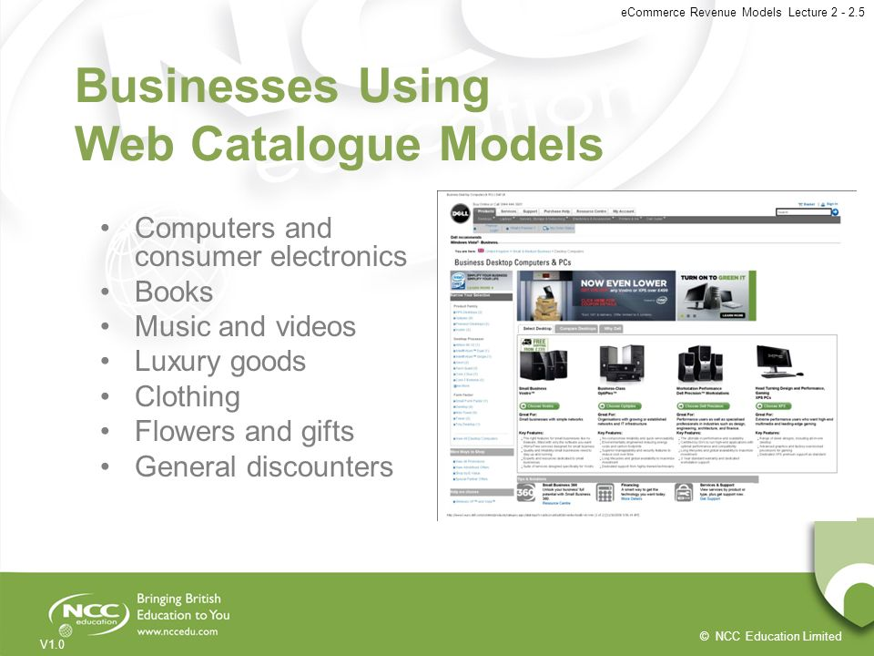 © NCC Education Limited V1.0 eCommerce Revenue Models Lecture 2 - 2.5 Businesses Using Web Catalogue Models Computers and consumer electronics Books M