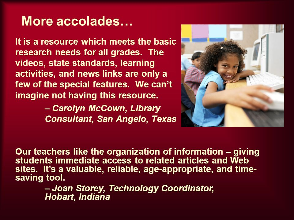 More accolades… It is a resource which meets the basic research needs for all grades.