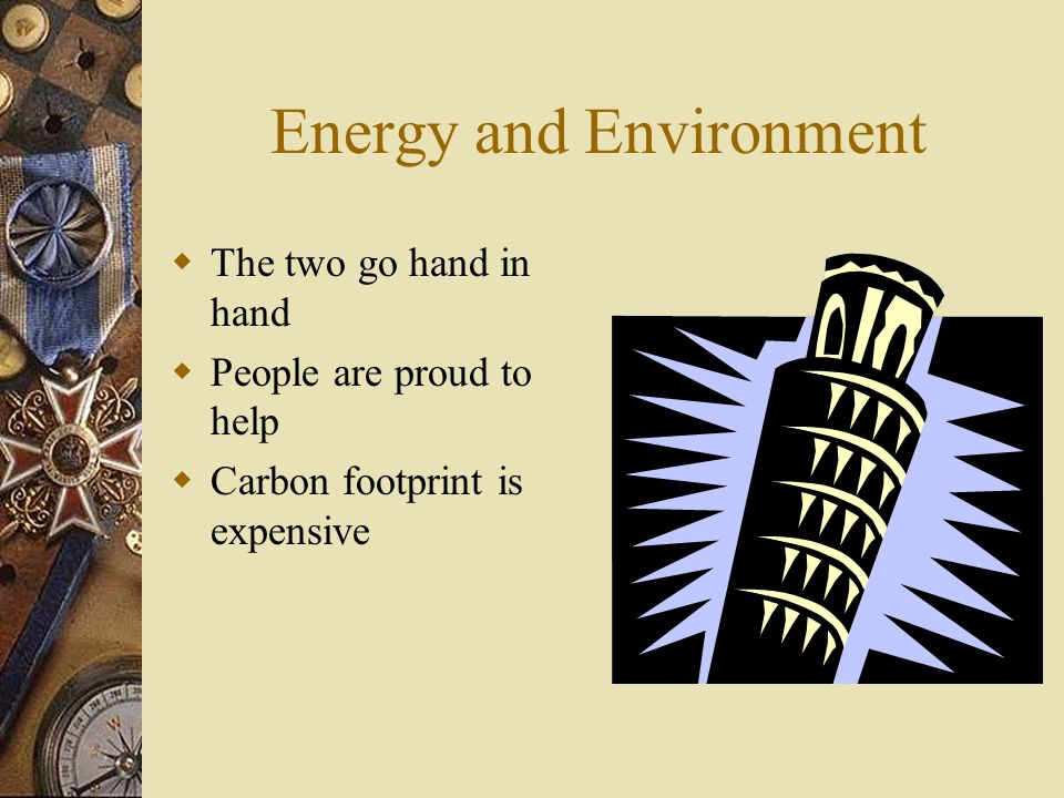 Energy and Environment The two go hand in hand People are proud to help Carbon footprint is expensive
