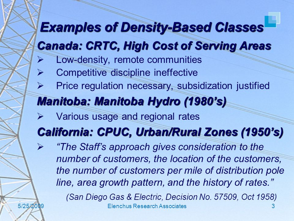 5/25/2009Elenchus Research Associates3 Examples of Density-Based Classes Canada: CRTC, High Cost of Serving Areas Low-density, remote communities Comp