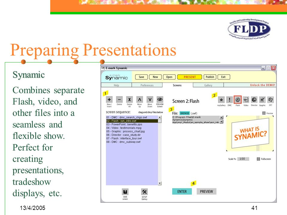 13/4/200541 Preparing Presentations Synamic Combines separate Flash, video, and other files into a seamless and flexible show. Perfect for creating pr
