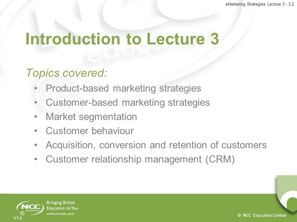 © NCC Education Limited V1.0 eMarketing Strategies Lecture 3 - 3.2 Introduction to Lecture 3 Topics covered: Product-based marketing strategies Custom