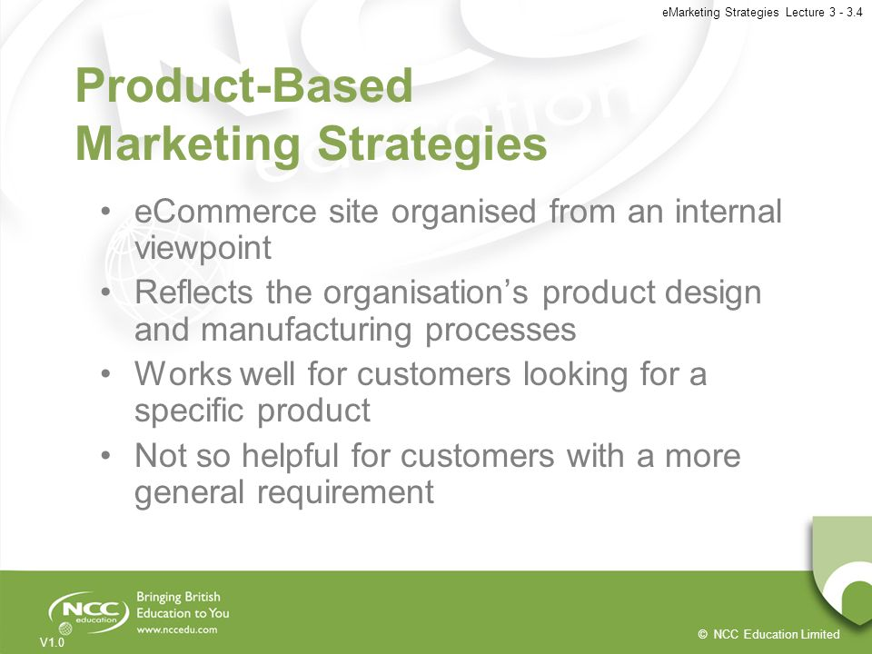 © NCC Education Limited V1.0 eMarketing Strategies Lecture 3 - 3.4 Product-Based Marketing Strategies eCommerce site organised from an internal viewpo