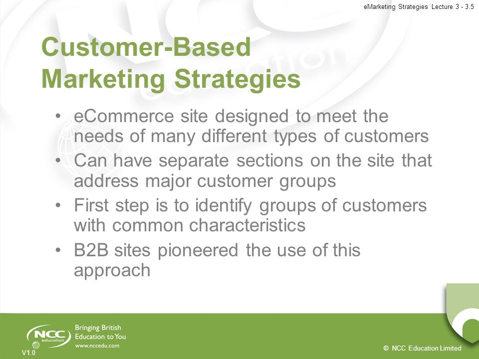 © NCC Education Limited V1.0 eMarketing Strategies Lecture 3 - 3.5 Customer-Based Marketing Strategies eCommerce site designed to meet the needs of ma