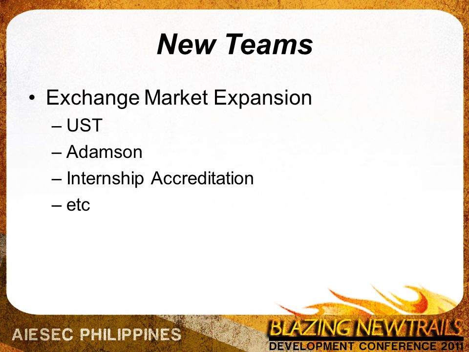 New Teams Exchange Market Expansion –UST –Adamson –Internship Accreditation –etc