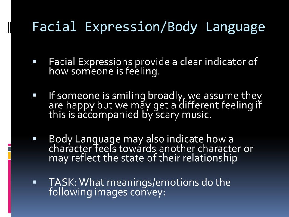 Facial Expression/Body Language Facial Expressions provide a clear indicator of how someone is feeling.