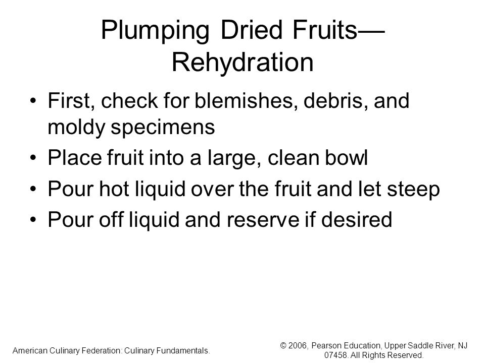 © 2006, Pearson Education, Upper Saddle River, NJ 07458. All Rights Reserved. American Culinary Federation: Culinary Fundamentals. Plumping Dried Frui