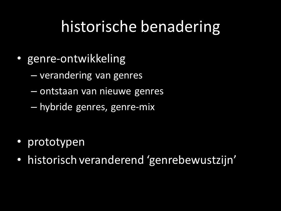 historische benadering genre-ontwikkeling – verandering van genres – ontstaan van nieuwe genres – hybride genres, genre-mix prototypen historisch vera