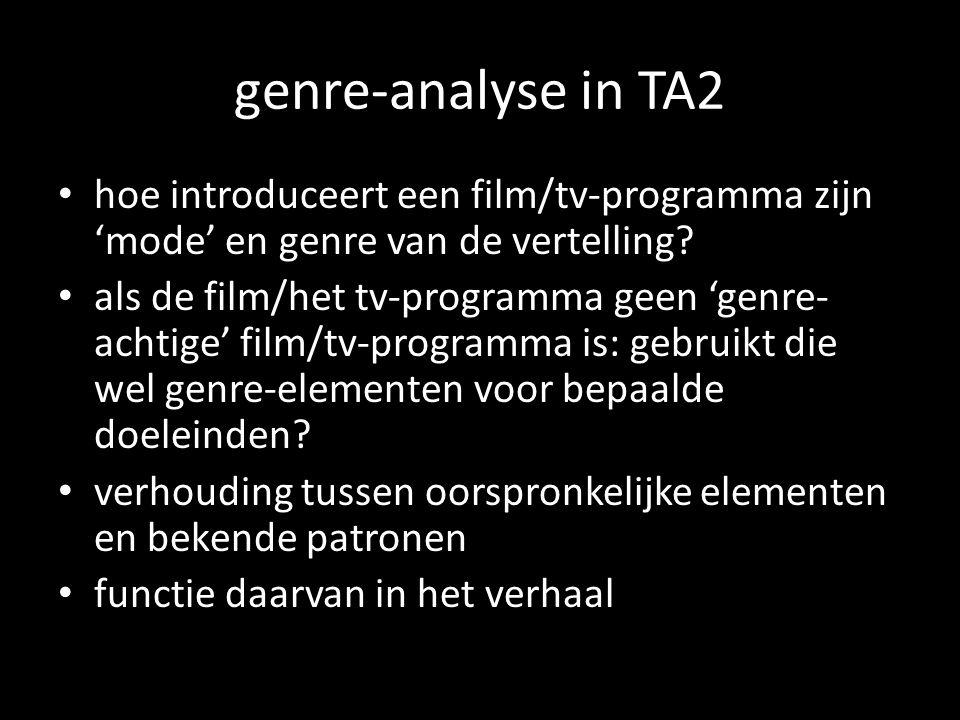 genre-analyse in TA2 hoe introduceert een film/tv-programma zijnmode en genre van de vertelling? als de film/het tv-programma geen genre- achtige film