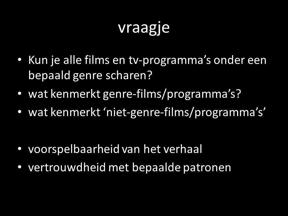 vraagje Kun je alle films en tv-programmas onder een bepaald genre scharen? wat kenmerkt genre-films/programmas? wat kenmerkt niet-genre-films/program