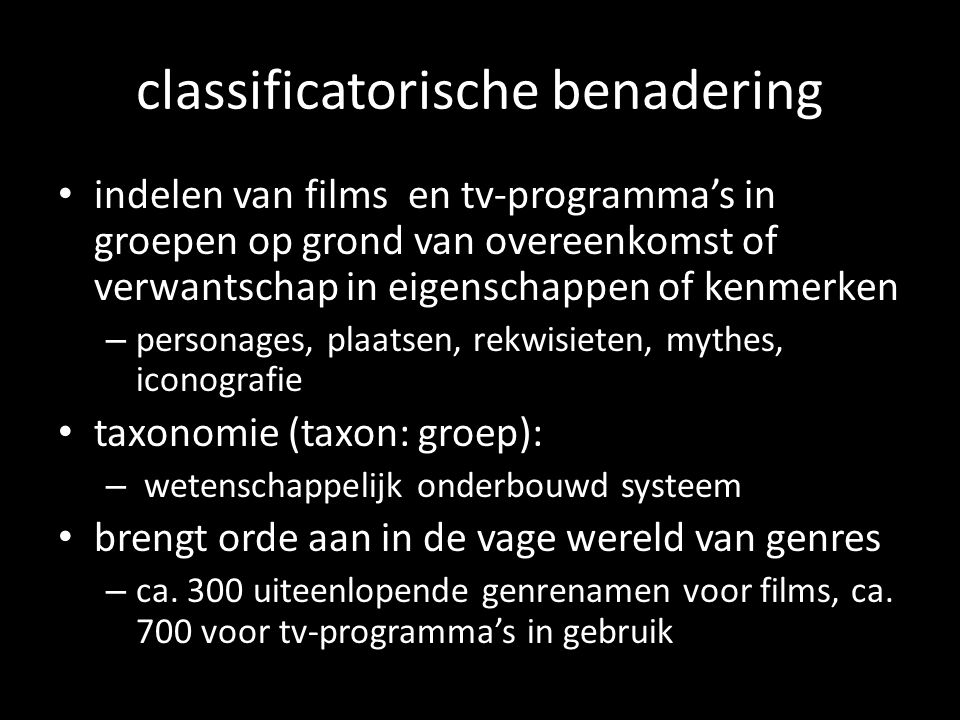 classificatorische benadering indelen van films en tv-programmas in groepen op grond van overeenkomst of verwantschap in eigenschappen of kenmerken –
