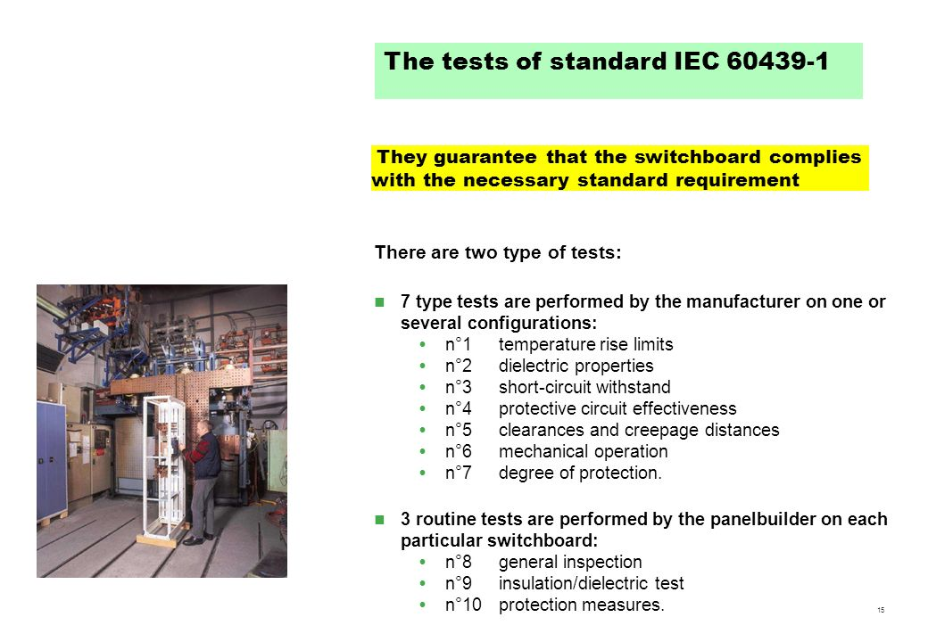 15 There are two type of tests: 7 type tests are performed by the manufacturer on one or several configurations: n°1temperature rise limits n°2dielect