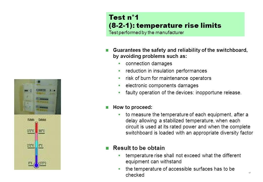 17 Guarantees the safety and reliability of the switchboard, by avoiding problems such as: connection damages reduction in insulation performances ris