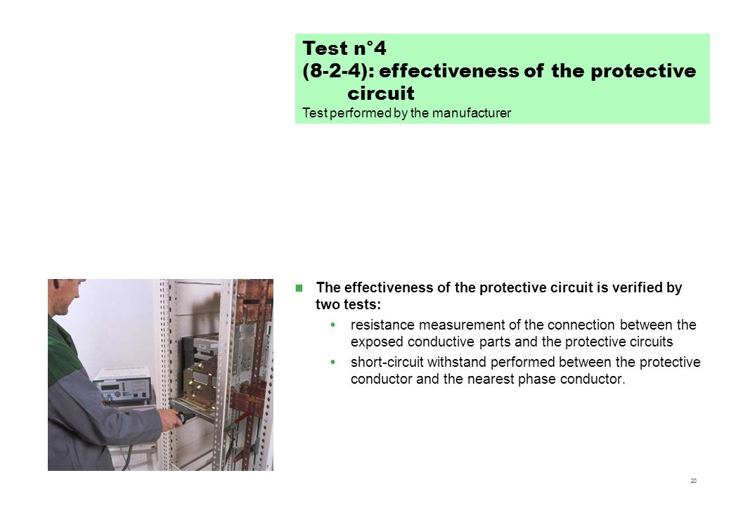 20 The effectiveness of the protective circuit is verified by two tests: resistance measurement of the connection between the exposed conductive parts