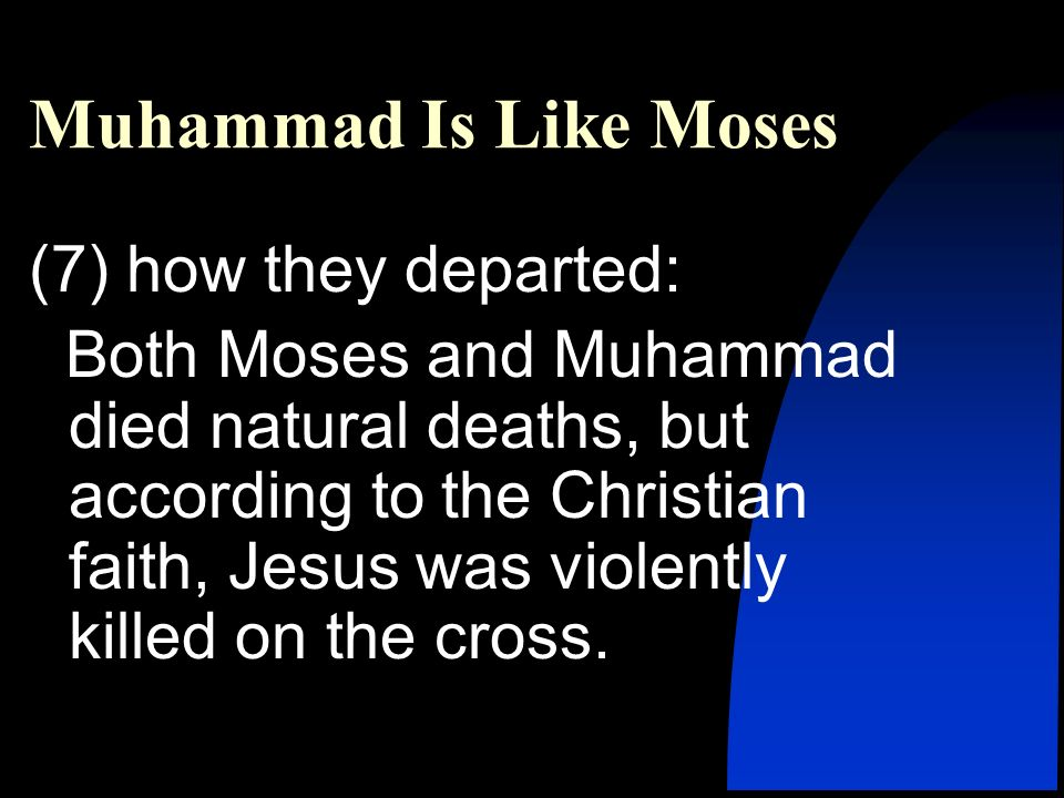 (7) how they departed: Both Moses and Muhammad died natural deaths, but according to the Christian faith, Jesus was violently killed on the cross.