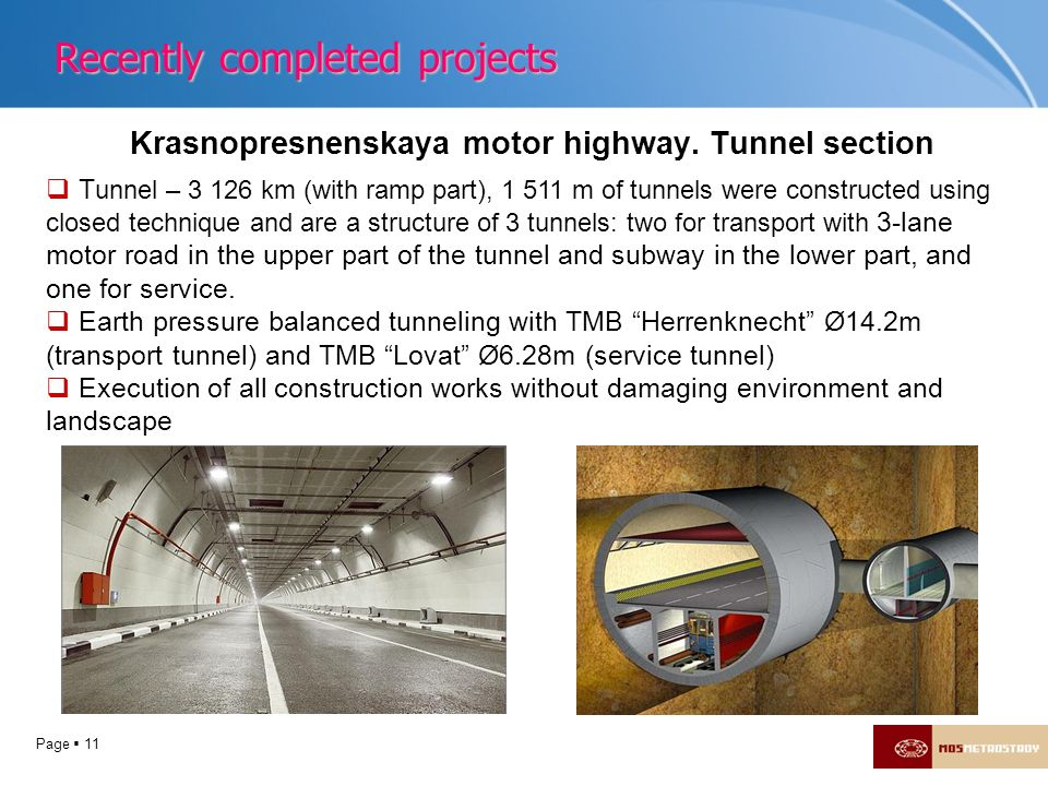 Page 11 Krasnopresnenskaya motor highway. Tunnel section T unnel – 3 126 km (with ramp part), 1 511 m of tunnels were constructed using closed techniq